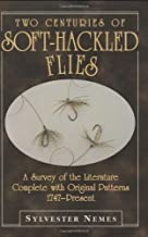 Two Centuries of Soft-Hackled Flies: A Survey of the Literature Complete with Original Patterns:1747-Present: A Survey of the Literature Complete with Original Patterns 1747-present