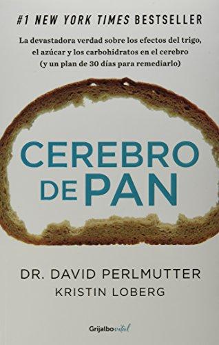 Cerebro de pan: La devastadora verdad sobre los efectos del trigo; el azúcar y los carbohidratos