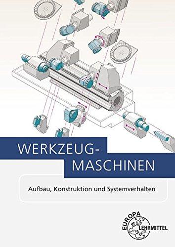 Werkzeugmaschinen: Aufbau, Konstruktion und Systemverhalten