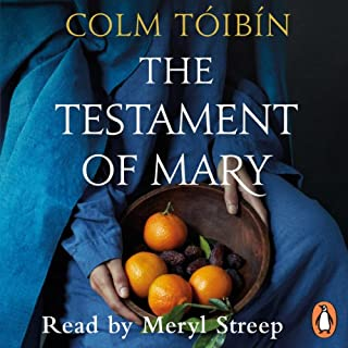 The Testament of Mary                   By:                                                                                                                                 Colm Tóibín                               Narrated by:                                                                                                                                 Meryl Streep                      Length: 3 hrs and 6 mins     80 ratings     Overall 4.2