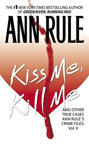 [(Kiss Me, Kill Me: Ann Rule's Crime Files Vol. 9)] [by: Ann Rule]