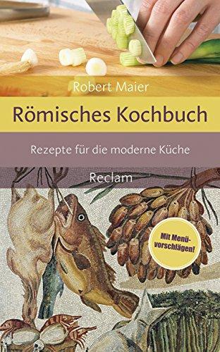 Römisches Kochbuch: Rezepte für die moderne Küche