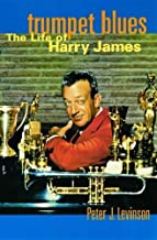 Trumpet Blues: The Life of Harry James by Levinson, Peter J. (1999) Hardcover