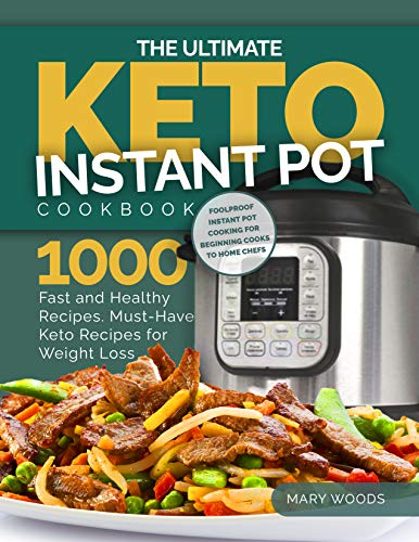 The Ultimate Keto Instant Pot Cookbook: 1000 Fast and Healthy Recipes. : Must-Have Keto Recipes for Weight Loss. Foolproof Instant Pot cooking for Beginner Cooks to Home Chefs