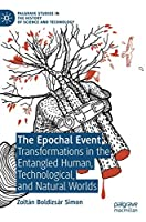The Epochal Event: Transformations in the Entangled Human, Technological, and Natural Worlds (Palgrave Studies in the History of Science and Technology)