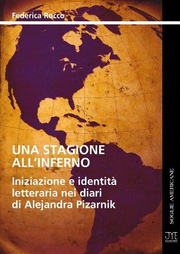 Una Stagione all'Inferno - Iniziazione e Identità Letteraria nei Diari di Alejandra Pizarnik (Soglie Americane Vol. 3) (Italian Edition)