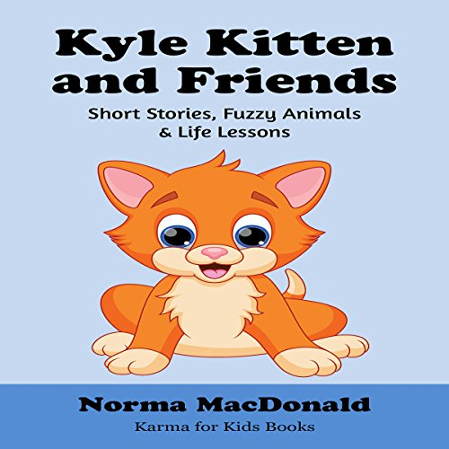 Kyle Kitten and Friends: Short Stories, Fuzzy Animals and Life Lessons audiobook cover art
