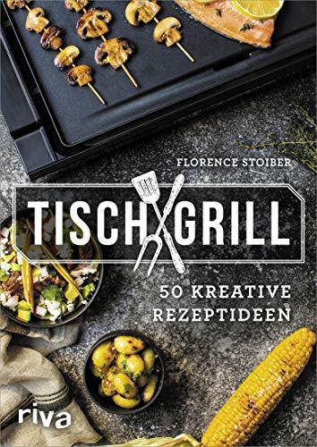Tischgrill: 50 kreative Rezeptideen