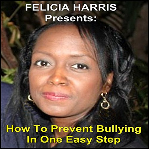 Felicia Harris Presents: How to Prevent Bullying in One Easy Step audiobook cover art