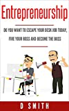 Entrepreneurship: Do you want to escape your desk job today, fire your boss and become the boss...