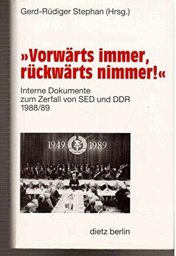 'Vorwärts immer, rückwärts nimmer!': Interne Dokumente zum Zerfall von SED und DDR 1988/89