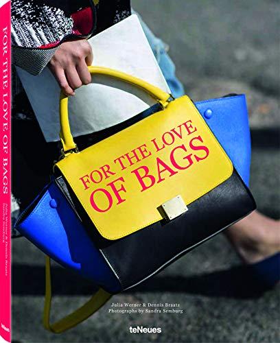 For The Love of Bags: Das Handtaschen-Buch - von berühmten Klassikern und Stilikonen zu neuen Streetstyle-Stars und den spannenden Geschichten ... Französisch) - 25 x 32 cm, 220 Seiten