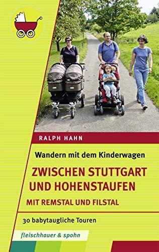 Wandern mit dem Kinderwagen – zwischen Stuttgart und Hohenstaufen: 30 babytaugliche Touren. Mit Remstal und Filstal