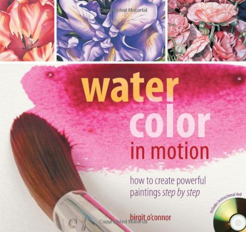Watercolor in Motion: How to Create Powerful Paintings, Step by Step