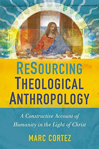Image of ReSourcing Theological Anthropology: A Constructive Account of Humanity in the Light of Christ