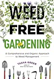 Weed-Free Gardening: A Comprehensive and Organic Approach to Weed Management