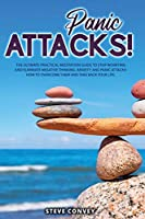 Panic Attacks!: The Ultimate Practical MEDITATION GUIDE To Stop Worrying and Eliminate Negative Thinking Anxiety and Panic Attacks: How to overcome them and Take back your life.
