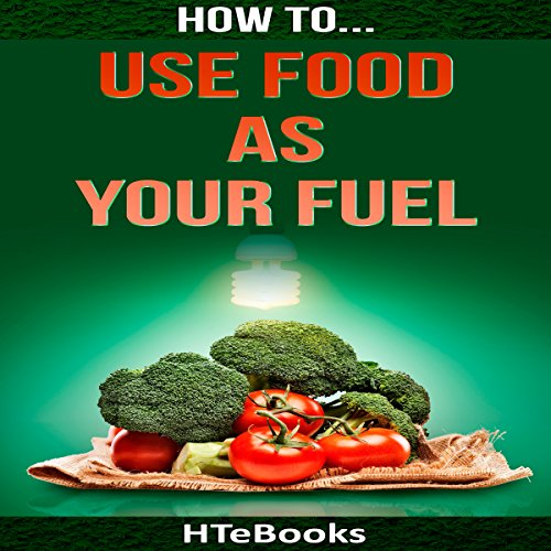 How to Use Food as Your Fuel cover art