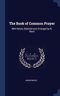The Book of Common Prayer: With Notes, Selected and Arranged by R. Mant