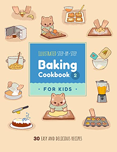 Illustrated Step-by-Step Baking Cookbook for Kids: 30 more easy and delicious recipes (Illustrated Baking Cookbooks for Kids 2)