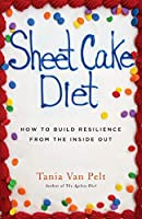 Sheet Cake Diet: How To Build Resilience From The Inside Out