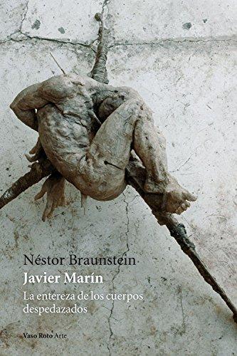 Javier Marín: La entereza de los cuerpos despedazados: 6 (Arte)