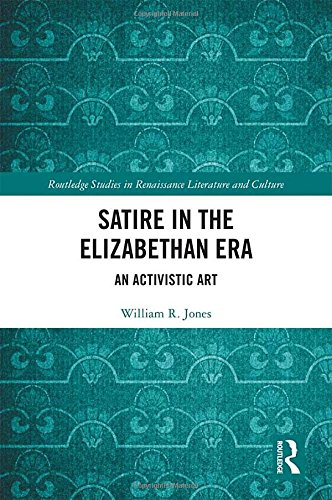 Compare Textbook Prices for Satire in the Elizabethan Era: An Activistic Art Routledge Studies in Renaissance Literature and Culture 1 Edition ISBN 9781138710221 by Jones, William