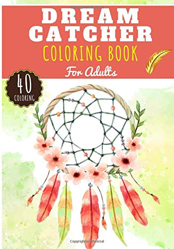 Dreamcatcher Coloring Book: Coloring Book for Adults with 40 Unique Pages to Color on Indian Dream Catcher and Feathered Dream Catcher. Bohemian ... Anti Stress Activity and Relaxation at Home.