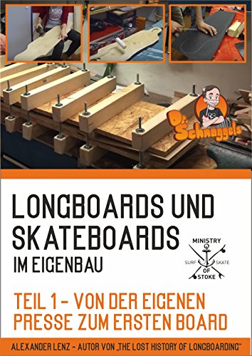 Longboards und Skateboards im Eigenbau Teil 1 - Von der eigenen Presse zum ersten Board: by Ministry of Stoke
