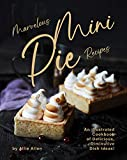 Marvelous Mini Pie Recipes: An Illustrated Cookbook of Delicious, Diminutive Dish Ideas!