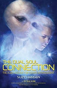 The Dual Soul Connection: The Alien Agenda for Human Advancement by [Suzy Hansen, Dr Rudy Schild]