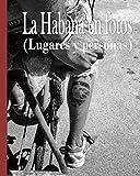 La Habana en Fotos: Lugares y personas
