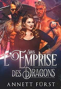 Sous l'Emprise des Dragons: Une sombre romance extra-terrestre à trois (Kidnappée par les Soldats Dragons t. 2) par [Annett Fürst]