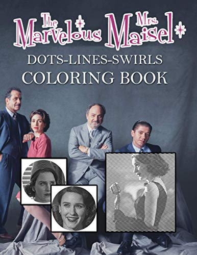 The Marvelous Mrs Maisel Dots Lines Swirls Coloring Book: Stunning The Marvelous Mrs Maisel Adult Color Dots Lines Swirls Activity Books With Exclusive Images