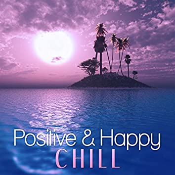 Positive & Happy Chill – Chill Out Music, Deep Vibes, Ibiza Party, Summer Beach