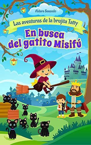En Busca del Gatito Misifú - cuento corto (Las Aventuras de la Brujita Tatty - cuentos Infantiles nº 1)