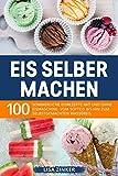 Eis selber machen: 100 sommerliche Eisrezepte mit und ohne Eismaschine. Vom Softeis bis hin zum selbstgemachten Wassereis.