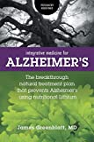 Integrative Medicine for Alzheimer's: The Breakthrough Natural Treatment Plan That Prevents Alzheimer's Using Nutritional Lithium (Psychiatry Redefined)