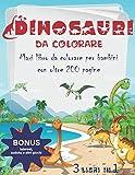 Dinosauri da colorare: Maxi Libro da colorare per bambini con oltre 200 pagine di dinosauri + BONUS | Libro Dinosauri per bambini 4 - 8 anni | Disegni da colorare per bambini