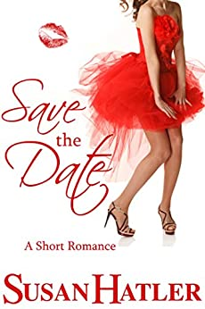 Save the Date (Better Date than Never Series Book 4) by [Susan Hatler]