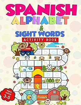 Spanish Alphabet & Sight Words Activity Book: Alfabeto español y palabras de alta frecuencia Libro de actividades: For preschool and Kinder kids ages 3 - 5 para ninos 3 a 5. (Spanish Edition) by [Cosmic Kids Publications ]