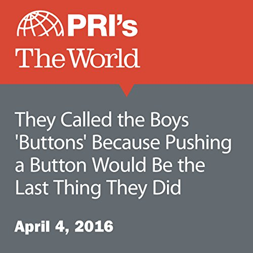 They Called the Boys 'Buttons' Because Pushing a Button Would Be the Last Thing They Did audiobook cover art