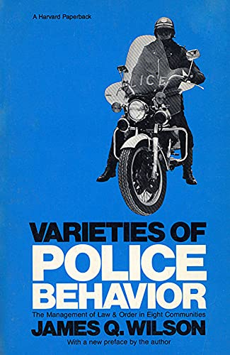 Varieties of Police Behavior: The Management of Law and Order in Eight Communities, With a New Preface by the Author...