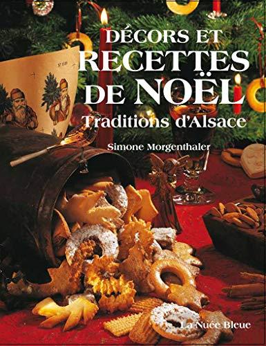 Recettes et décors de Noël: Traditions dAlsace