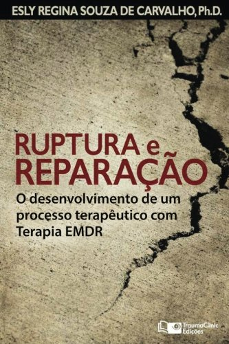 Ruptura e Reparação: O desenvolvimento de um processo terapêutico com Terapia EMDR: 4