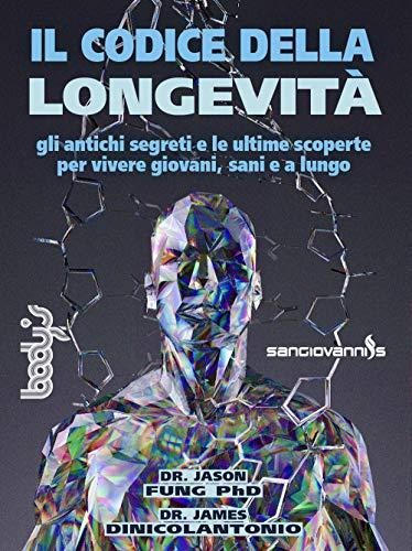 Il codice della longevità. Gli antichi segreti e le ultime scoperte per vivere giovani, sani e a lungo