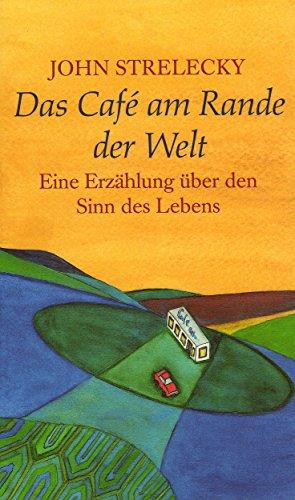 Das Café am Rande der Welt: Eine Erzählung über den Sinn des Lebens von [John Strelecky, Root Leeb, Bettina Lemke]