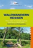 Waldwandern Hessen: Försters Pfade: 30 traumhafte Rundwege durch Hessens schönste Wälder (Wanderführer)