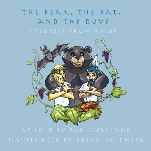 The Bear, the Bat, and the Dove     Three Stories from Aesop              By:                                                                                                                                 Rob Cleveland                               Narrated by:                                                                                                                                 Rob Cleveland                      Length: 5 mins     1 rating     Overall 2.0
