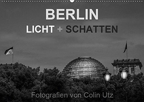 """Berlin - Licht und Schatten (Wandkalender 2019 DIN A2 quer): Der Kalender """"Berlin – Licht und Schatten"""" des Fotografen Colin Utz, zeigt die deutsche ... Licht. (Monatskalender, 14 Seiten )"""